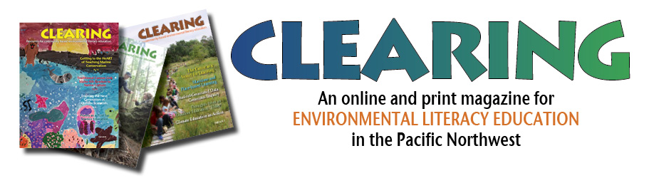 CLEARING: A Nonprofit Magazine for Environmental Education in the Pacific Northwest